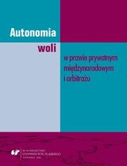 Autonomia woli w prawie prywatnym międzynarodowym i arbitrażu