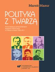 Polityka z twarzą. Personalizacja parlamentarnych kampanii wyborczych w Polsce w latach 1993-2011