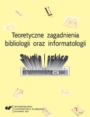 Teoretyczne zagadnienia bibliologii i informatologii. Studia i szkice