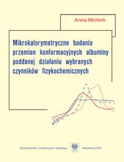 Mikrokalorymetryczne badania przemian konformacyjnych albuminy poddanej działaniu wybranych czynników fizykochemicznych