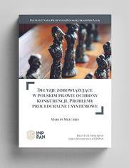 Decyzje zobowiązujące w polskim prawie ochrony  konkurencji. Problemy proceduralne i systemowe