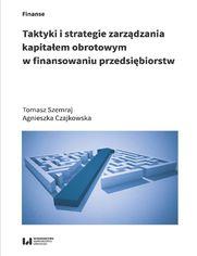 Taktyki i strategie zarządzania kapitałem obrotowym w finansowaniu przedsiębiorstw