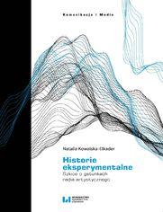 Historie eksperymentalne. Szkice o gatunkach radia artystycznego