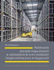 Modelowanie procesów magazynowych w zastosowaniu do oceny wydajności i bezpieczeństwa pracy w magazynach