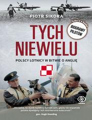 Tych niewielu. Polscy lotnicy w bitwie o Anglię. Wydanie z biogramami pilotów