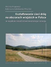 Kształtowanie sieci dróg na obszarach wiejskich w Polsce w aspekcie zasad zrównoważonego rozwoju