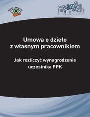 Umowa o dzieło z własnym pracownikiem - jak rozliczyć wynagrodzenie uczestnika PPK