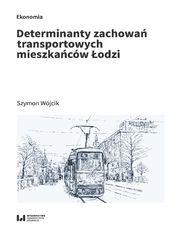 Determinanty zachowań transportowych mieszkańców Łodzi