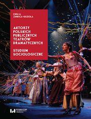 Aktorzy polskich publicznych teatrów dramatycznych. Studium socjologiczne