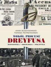Wokół procesu Dreyfusa. Jednostka - Ideologia - Polityka