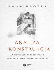 Analiza i konstrukcja. O metodach badania pojęć w Szkole Lwowsko-Warszawskiej