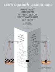 Podstawy obliczeń w procesach przetwarzania materii. Zasady bilansowania masy i energii