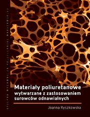 Materiały poliuretanowe wytwarzane z zastosowaniem surowców odnawialnych