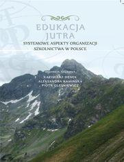 Edukacja Jutra. Systemowe aspekty organizacji szkolnictwa w Polsce