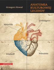 Anatomia kulturowej legendy. Niżyński - Gründgens - Dönhoff - Piłsudski