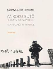 Ankoku butō Hijikaty Tatsumiego teatr ciała-w-kryzysie