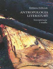Antropologia literatury. Interpretacje i studia