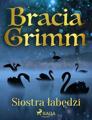 Baśnie Braci Grimm. Siostra łabędzi