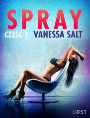 LUST. Spray: część 1 - opowiadanie erotyczne