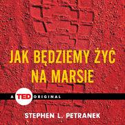 Jak będziemy żyć na Marsie (TED Books)