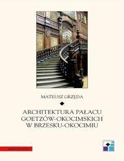 Architektura pałacu Goetzów-Okocimskich w Brzesku-Okocimiu