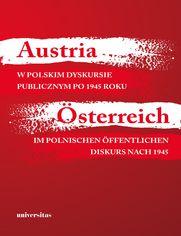 Austria w polskim dyskursie publicznym po 1945 roku / Österreich im polnischen öffentlichen Diskurs nach 1945