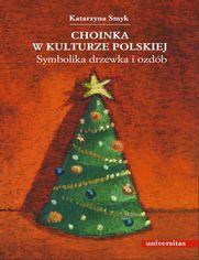 Choinka w kulturze polskiej. Symbolika drzewka i ozdób