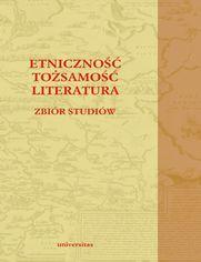 Etniczność - tożsamość - literatura. Zbiór studiów