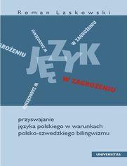 Język w zagrożeniu. Przyswajanie języka polskiego w warunkach polsko-szwedzkiego bilingwizmu