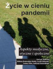 Życie w cieniu pandemii Aspekty medyczne, etyczne i społeczne