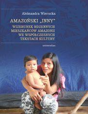 Amazoński Inny. Wizerunek rdzennych mieszkańców Amazonii we współczesnych tekstach kultury
