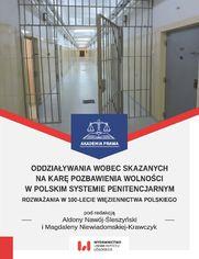 Oddziaływania wobec skazanych na karę pozbawienia wolności w polskim systemie penitencjarnym. Rozważania w 100-lecie więziennictwa polskiego