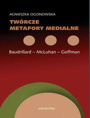 Twórcze metafory medialne. Baudrillard - McLuhan - Goffman