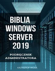 Biblia Windows Server 2019. Podręcznik Administratora