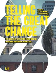Telling the Great Change. The Process of the Systemic Transformation in Poland in Biographical Perspective