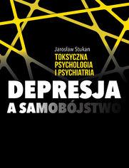 Toksyczna psychologia i psychiatria. Depresja a samobójstwo