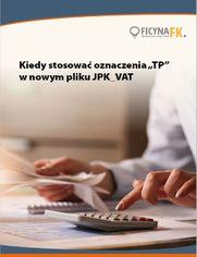 """Kiedy stosować oznaczenia """"TP"""" w nowym pliku JPK_VAT"""