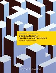 Design, designer i metamorfozy miejskie. Studium socjologiczne