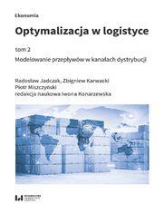Optymalizacja w logistyce, tom 2. Modelowanie przepływów w kanałach dystrybucji
