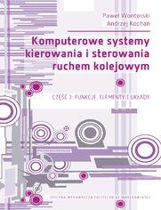 Komputerowe systemy kierowania i sterowania ruchem kolejowym. Część 1: Funkcje, elementy i układy