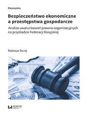 Bezpieczeństwo ekonomiczne a przestępstwa gospodarcze. Analiza uwarunkowań prawno-organizacyjnych na przykładzie Federacji Rosyjskiej