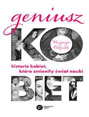Geniusz kobiet. Historie kobiet, które zmieniły świat nauki
