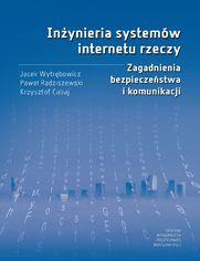 Inżynieria systemów internetu rzeczy. Zagadnienia bezpieczeństwa i komunikacji