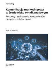 Komunikacja marketingowa w środowisku omnikanałowym. Potrzeby i zachowania konsumentów na rynku centrów nauki