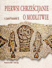 Pierwsi chrześcijanie o modlitwie