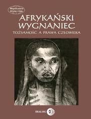 Afrykański wygnaniec. Tożsamość a prawa człowieka