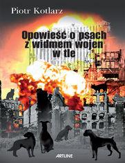 Opowieść o psach z widmem wojen w tle