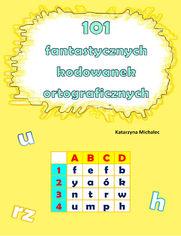 101 fantastycznych kodowanek ortograficznych
