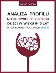 Analiza profilu neuropsychologicznego dzieci w wieku 5-10 lat w wybranych podtypach FASD