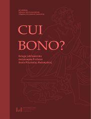 Cui bono? Księga jubileuszowa dedykowana Profesor Annie Pikulskiej-Radomskiej